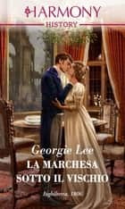La marchesa sotto il vischio - Harmony History eBook by Georgie Lee