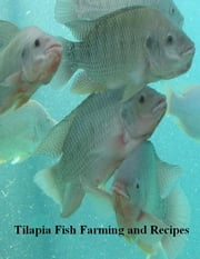 Tilapia Fish Farming and Recipes ebook by V.T.