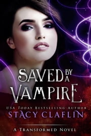 Saved by a Vampire ebook by Stacy Claflin