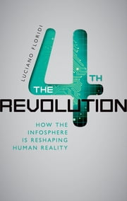 The Fourth Revolution - How the Infosphere is Reshaping Human Reality ebook by Luciano Floridi