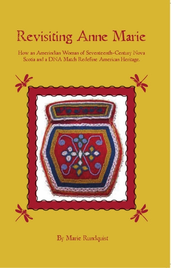 Revisiting Anne Marie - How an Amerindian Woman of Seventeenth-Century Nova Scotia and a DNA Match Redefine American Heritage. ebook by Marie Rundquist
