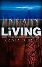 Dead Living ebook by Krista D. Ball