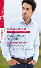Scandaleuse séduction - La promesse d'une nouvelle vie ebook by Barbara Dunlop, Elizabeth Bevarly