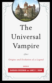 The Universal Vampire - Origins and Evolution of a Legend ebook by Barbara Brodman,James E. Doan