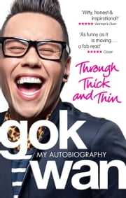 Through Thick and Thin: My Autobiography - My Autobiography ebook by Gok Wan