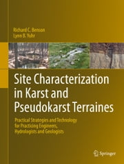 Site Characterization in Karst and Pseudokarst Terraines - Practical Strategies and Technology for Practicing Engineers, Hydrologists and Geologists ebook by Richard C. Benson,Lynn B. Yuhr