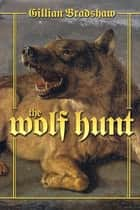The Wolf Hunt - A Novel of The Crusades ebook by Gillian Bradshaw