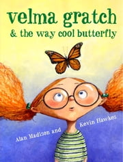 Velma Gratch and the Way Cool Butterfly ebook by Alan Madison,Kevin Hawkes