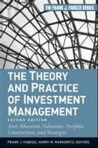 The Theory and Practice of Investment Management - Asset Allocation, Valuation, Portfolio Construction, and Strategies ebook by Harry M. Markowitz, Frank J. Fabozzi
