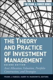 The Theory and Practice of Investment Management - Asset Allocation, Valuation, Portfolio Construction, and Strategies ebook by Harry M. Markowitz,Frank J. Fabozzi