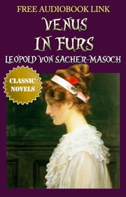 VENUS IN FURS Classic Novels: New Illustrated [Free Audiobook Links] ebook by LEOPOLD VON SACHER-MASOCH