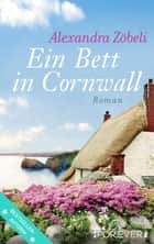 Ein Bett in Cornwall - Roman ebook by Alexandra Zöbeli