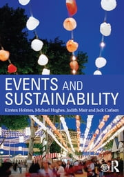 Events and Sustainability ebook by Kirsten Holmes,Michael Hughes,Judith Mair,Jack Carlsen