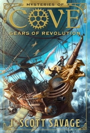 Mysteries of Cove, Book 2: Gears of Revolution ebook by J. Scott Savage