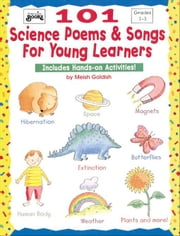 101 Science Poems & Songs For Young Learners: Includes Hands-on Activities! ebook by Goldish, Meish