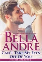 Can't Take My Eyes Off Of You: New York Sullivans Spinoff (Summer Lake, Book 2) eBook par Bella Andre