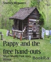 Pappy and the free hand-outs - Short Muddy Fork story ebook by Stanley Mcqueen
