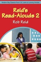 Reid's Read-Alouds 2: Modern-Day Classics from C.S. Lewis to Lemony Snicket ebook by Rob Reid