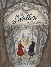 The Swallow - A Ghost Story ebook by Charis Cotter