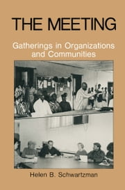 The Meeting - Gatherings in Organizations and Communities ebook by H.B. Schwartzman