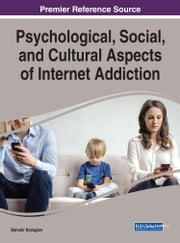 Psychological, Social, and Cultural Aspects of Internet Addiction ebook by Bahadir Bozoglan