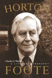 Horton Foote - A Literary Biography ebook by Charles S.  Watson