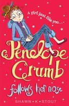 Penelope Crumb Follows Her Nose - Book 1 ebook by Shawn K. Stout, Penelope Rawlins