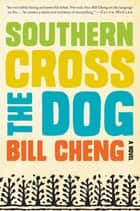 Southern Cross the Dog ebook by Bill Cheng