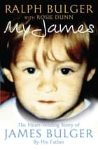 My James - The Heart-rending Story of James Bulger by His Father ebook by Ralph Bulger, Rosie Dunn