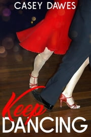 Keep Dancing ebook by Casey Dawes
