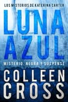 Luna Azul : Misterio, negra y suspense ebook by Colleen Cross