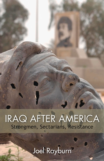 Iraq after America - Strongmen, Sectarians, Resistance eBook by Joel Rayburn