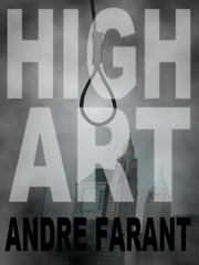 High Art: A Short Story ebook by Andre Farant