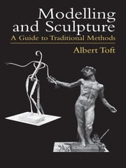 Modelling and Sculpture - A Guide to Traditional Methods ebook by Albert Toft