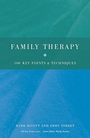 Family Therapy - 100 Key Points and Techniques ebook by Mark Rivett,Eddy Street