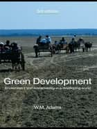 Green Development - Environment and Sustainability in a Developing World ebook by Bill Adams