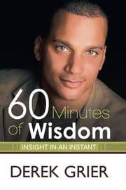60 Minutes of Wisdom - Insight in an Instant ebook by Derek Grier