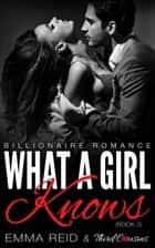What A Girl Knows - (Billionaire Romance) (Book 3) ebook by Third Cousins, Emma Reid