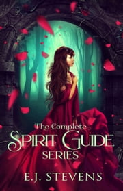 Spirit Guide: The Complete Series ebook by E.J. Stevens