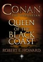 Conan: Queen of the Black Coast - Queen of the Black Coast ebook by Robert E. Howard