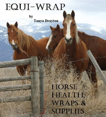 Equi-Wrap: Horse Health, Wraps & Supplies ebook by Tanya Drayton