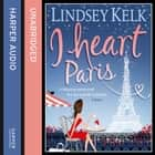 I Heart Paris (I Heart Series, Book 3) audiobook by Lindsey Kelk