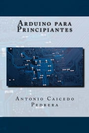 Arduino para Principiantes ebook by Kobo.Web.Store.Products.Fields.ContributorFieldViewModel