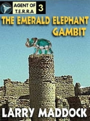 The Emerald Elephant Gambit - Agent Of T.E.R.R.A. #3 ebook by Larry Maddock