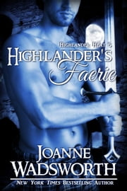 Highlander's Faerie - Highlander Heat, #5 ebook by Joanne Wadsworth