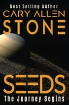 SEEDS - The Journey Begins ebook by Cary Allen Stone