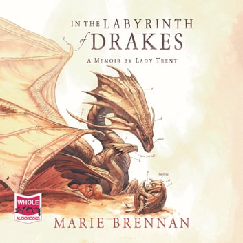 In the Labyrinth of Drakes - A Memoir by Lady Trent audiobook by Marie Brennan