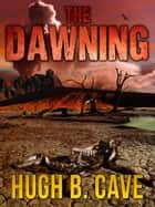 The Dawning ebook by Hugh B. Cave
