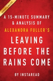 Leaving Before the Rains Come by Alexandra Fuller - A 15-minute Summary & Analysis ebook by Instaread