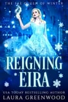 Reigning Eira ebook by Laura Greenwood